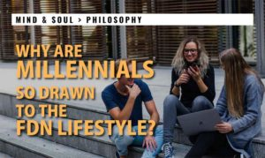 Why are Millennial's so drawn to the FDN Lifestyle? - FDN Life Magazine