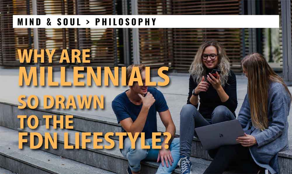 Why are Millennial's so drawn to the FDN Lifestyle?