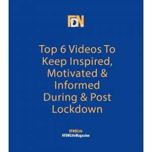 FDN Life Magazine - May to June 2020 Issue 7 - Top 6 Videos to Keep Motivated, Inspired & Informed During & Post Covid-19 Lockdown